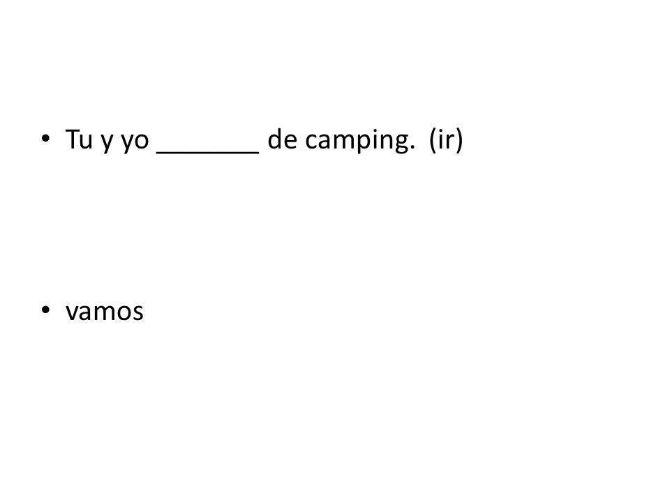 Tu y yo _______ de camping. (ir)