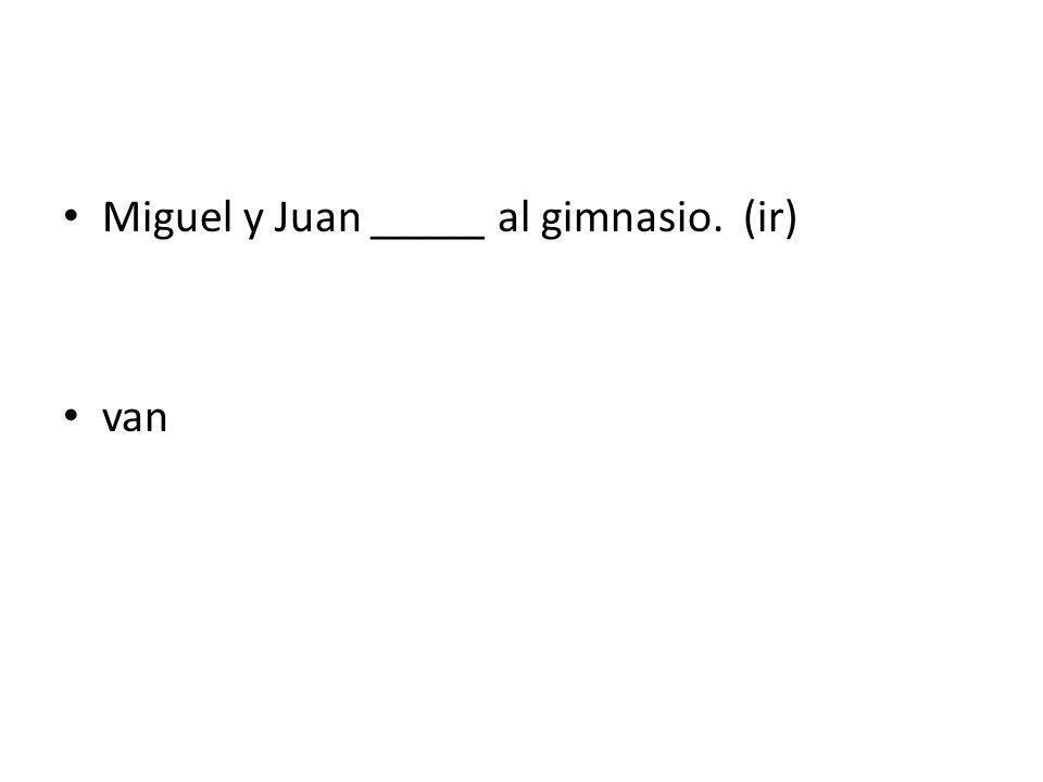 Miguel y Juan _____ al gimnasio. (ir)