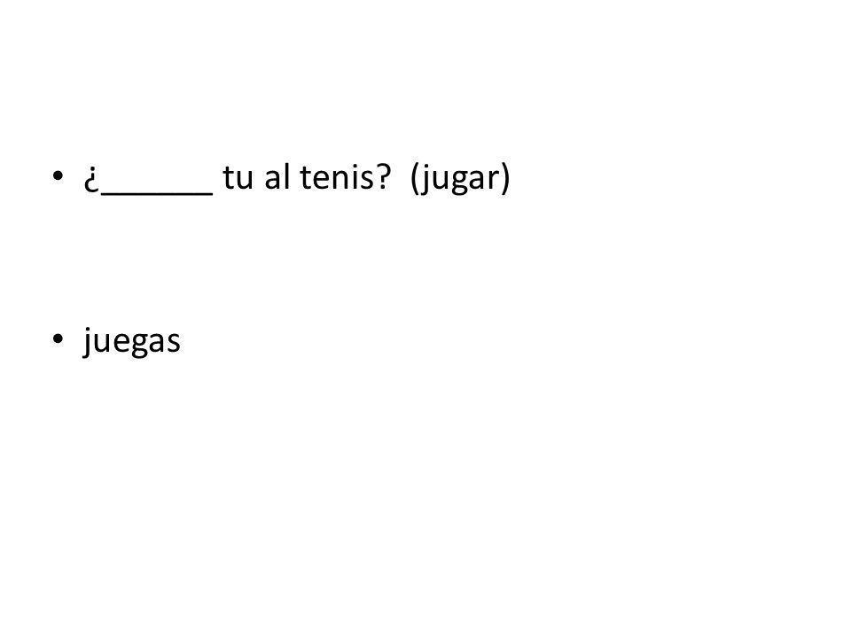 ¿______ tu al tenis (jugar)