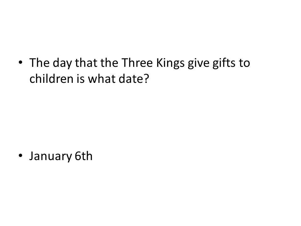 The day that the Three Kings give gifts to children is what date