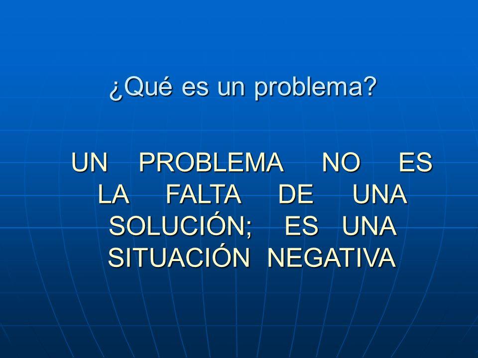 UN PROBLEMA NO ES LA FALTA DE UNA SOLUCIÓN; ES UNA SITUACIÓN NEGATIVA