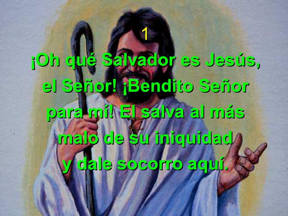 ¡Oh qué Salvador es Jesús, el Señor! ¡Bendito Señor