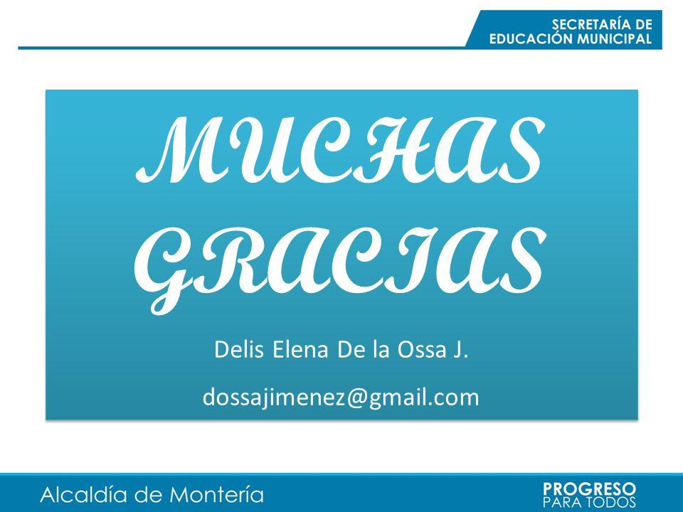 MUCHAS GRACIAS Delis Elena De la Ossa J. dossajimenez@gmail.com