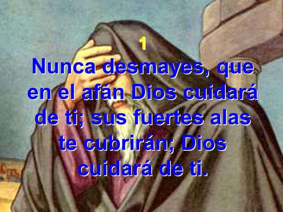 Nunca desmayes, que en el afán Dios cuidará de ti; sus fuertes alas