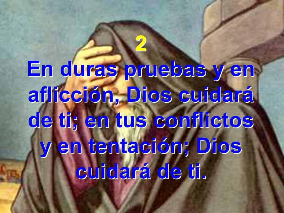 En duras pruebas y en aflicción, Dios cuidará de ti; en tus conflictos