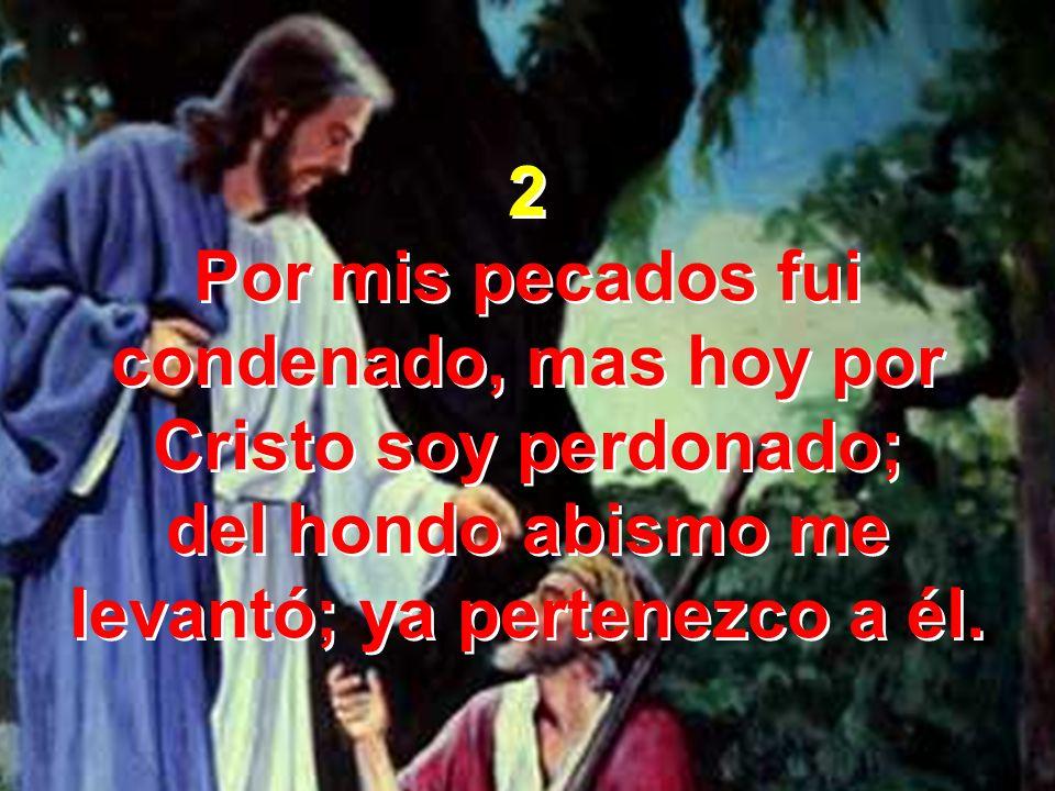 Por mis pecados fui condenado, mas hoy por Cristo soy perdonado;