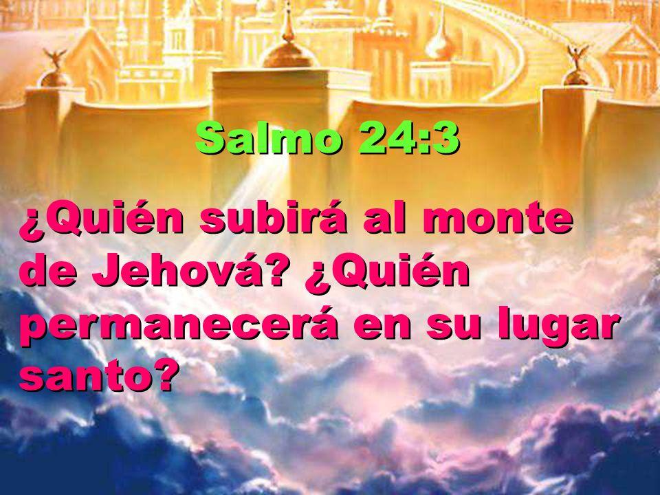 Salmo 24:3 ¿Quién subirá al monte de Jehová ¿Quién permanecerá en su lugar santo
