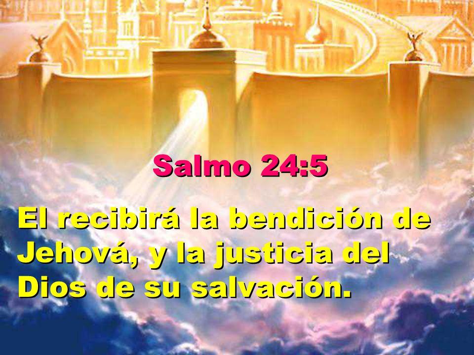 Salmo 24:5 El recibirá la bendición de Jehová, y la justicia del Dios de su salvación.