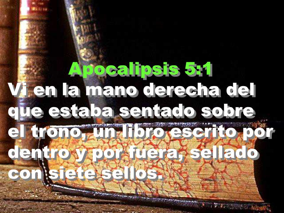 Apocalipsis 5:1 Vi en la mano derecha del que estaba sentado sobre el trono, un libro escrito por dentro y por fuera, sellado con siete sellos.