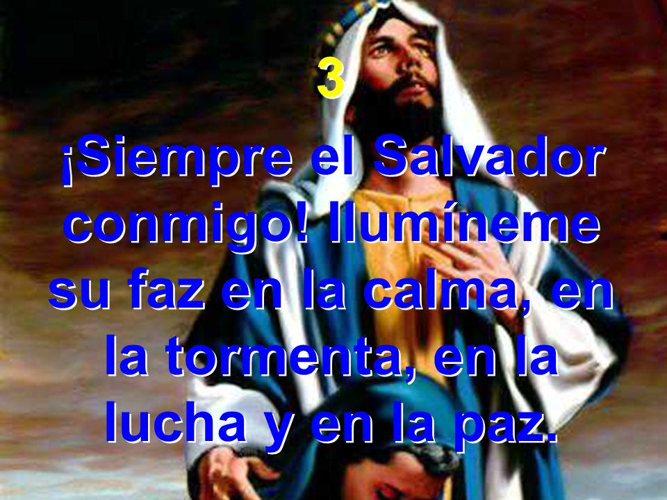 3 ¡Siempre el Salvador conmigo.
