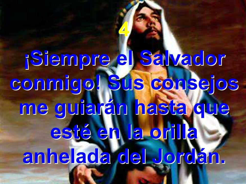 4 ¡Siempre el Salvador conmigo.