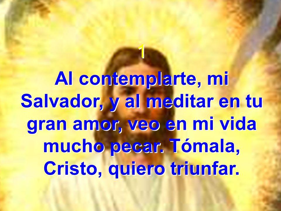 1Al contemplarte, mi Salvador, y al meditar en tu gran amor, veo en mi vida mucho pecar.