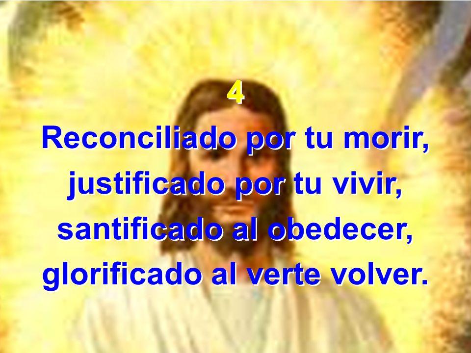 Reconciliado por tu morir, justificado por tu vivir,