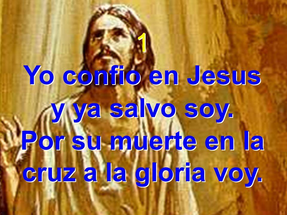 Por su muerte en la cruz a la gloria voy.