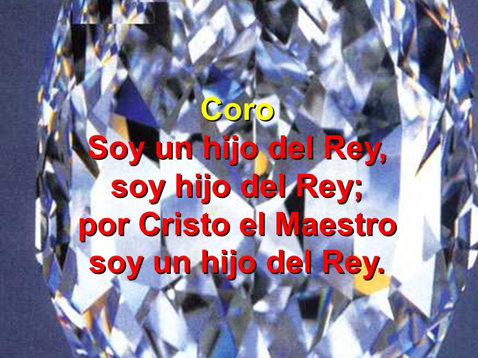 Coro Soy un hijo del Rey, soy hijo del Rey; por Cristo el Maestro soy un hijo del Rey.