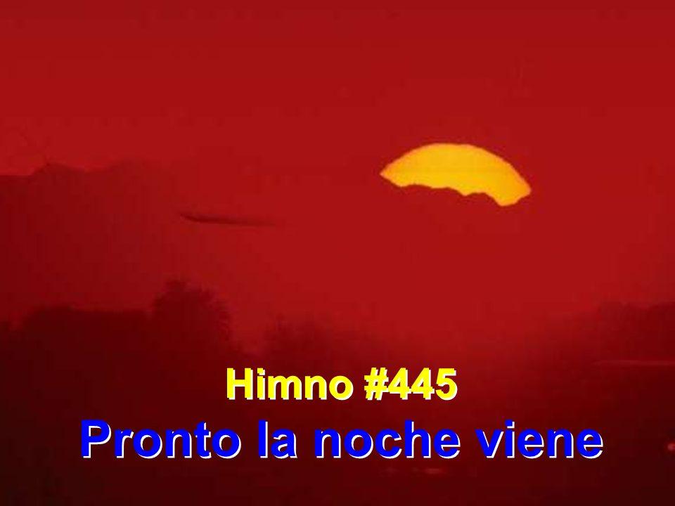 Himno #445 Pronto la noche viene