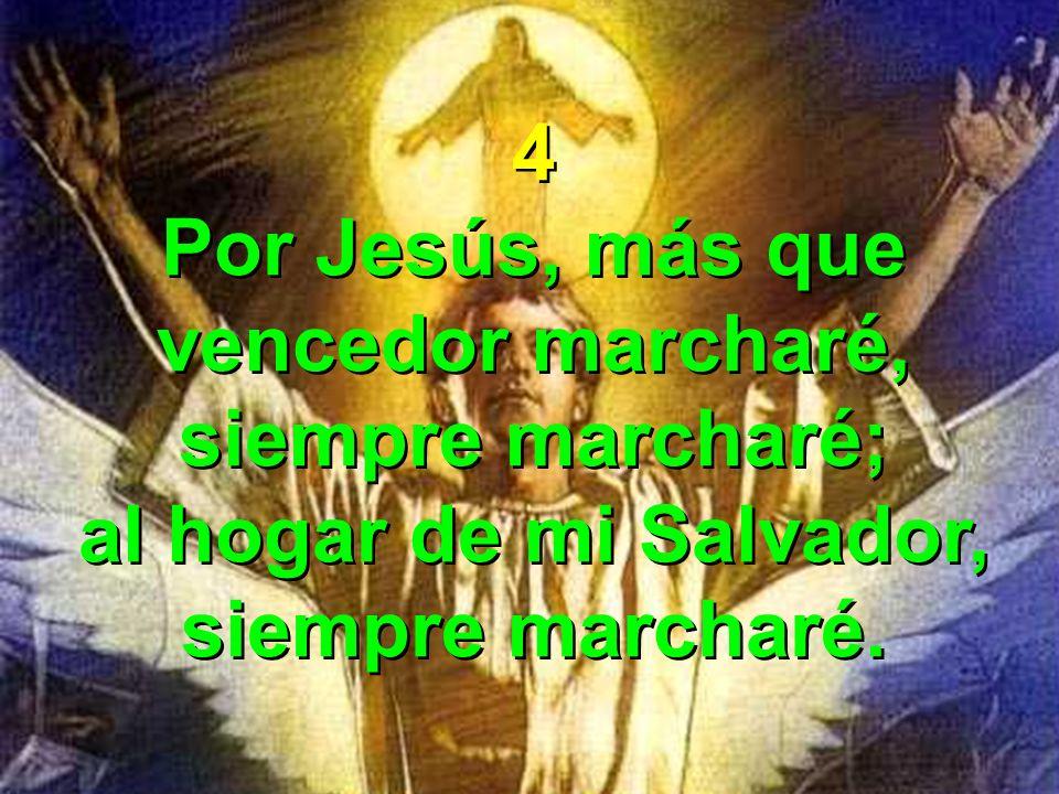 Por Jesús, más que vencedor marcharé, siempre marcharé;