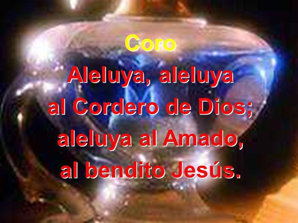 Coro Aleluya, aleluya al Cordero de Dios; aleluya al Amado, al bendito Jesús.