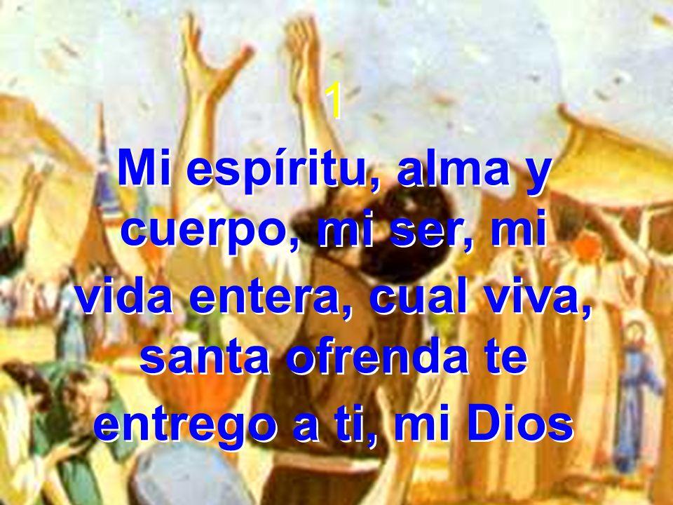Mi espíritu, alma y cuerpo, mi ser, mi