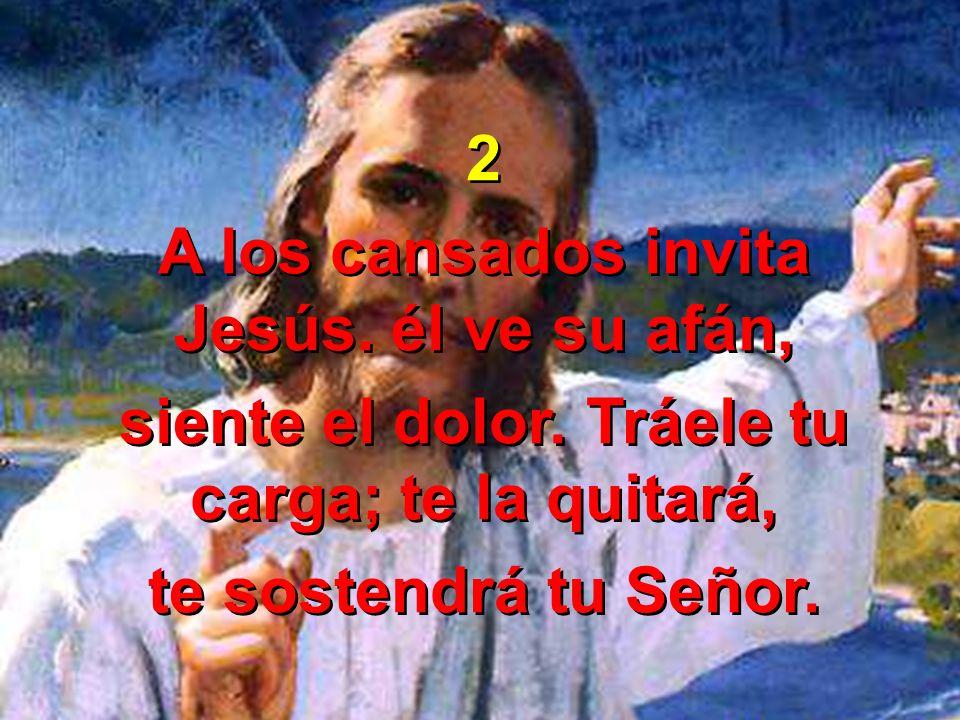 A los cansados invita Jesús. él ve su afán,