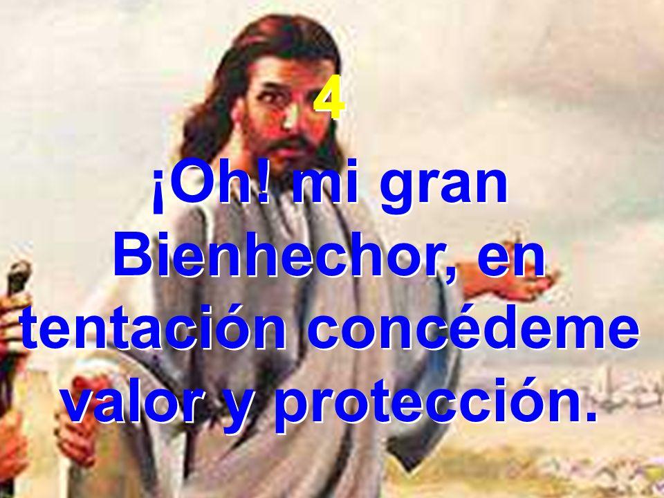 ¡Oh! mi gran Bienhechor, en tentación concédeme valor y protección.