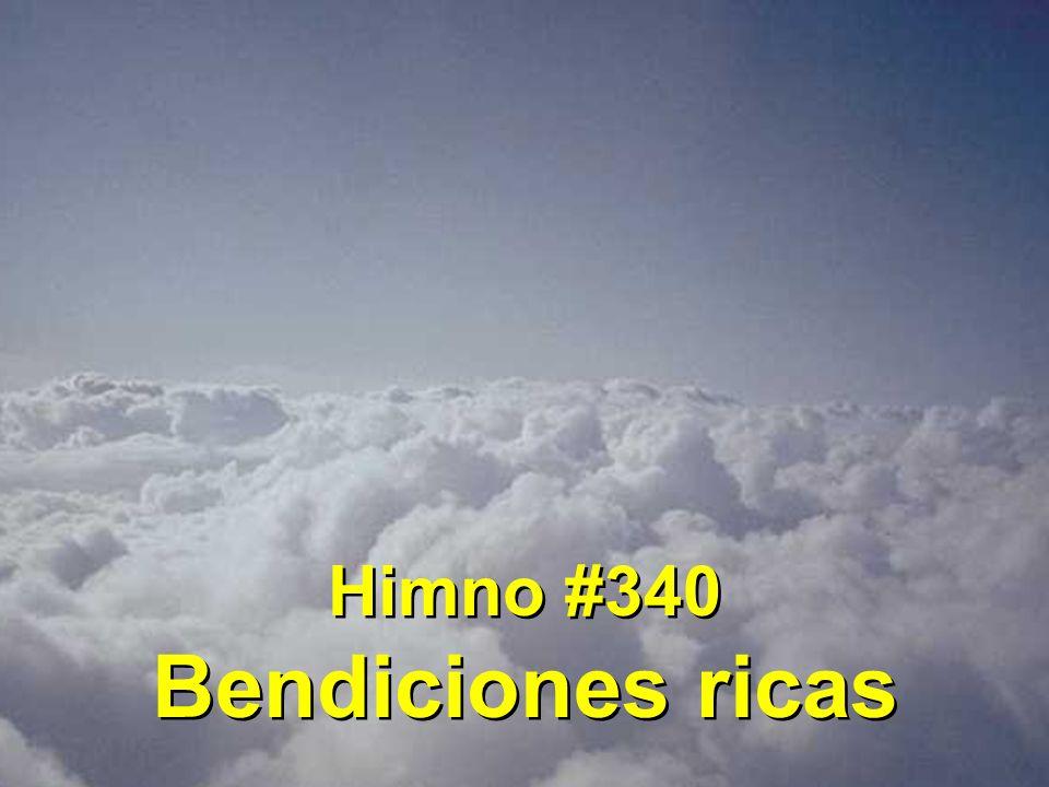 Himno #340 Bendiciones ricas