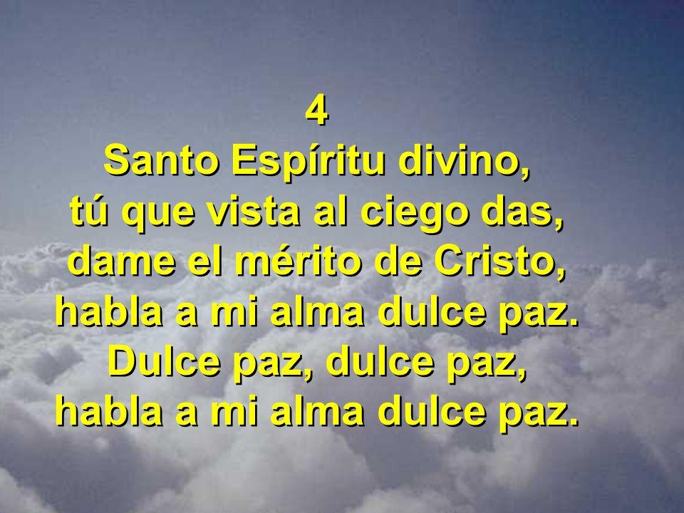 tú que vista al ciego das, dame el mérito de Cristo,