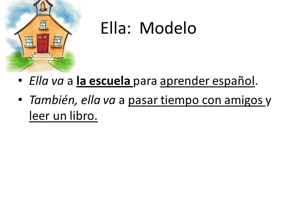Ella: Modelo Ella va a la escuela para aprender español.