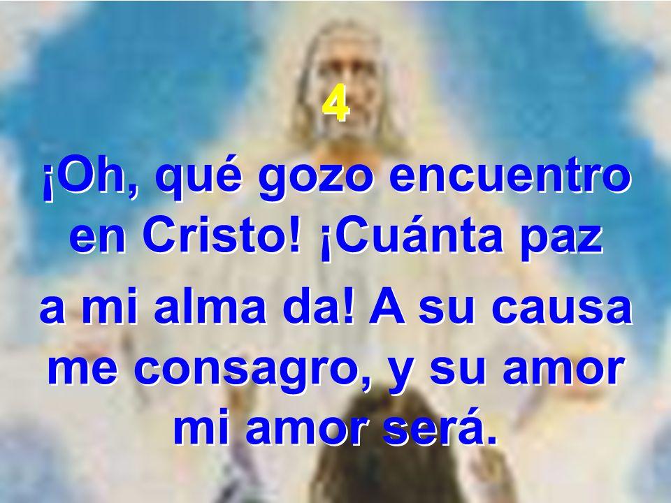 ¡Oh, qué gozo encuentro en Cristo! ¡Cuánta paz
