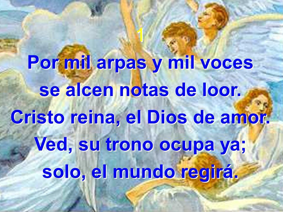 Por mil arpas y mil voces Cristo reina, el Dios de amor.