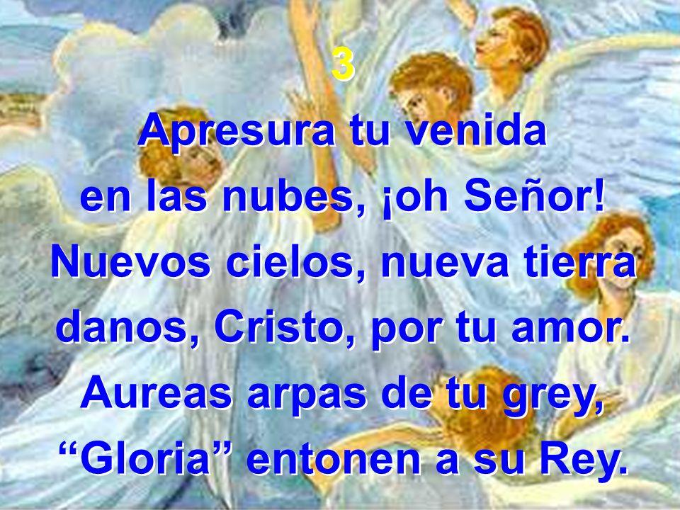 Nuevos cielos, nueva tierra danos, Cristo, por tu amor.