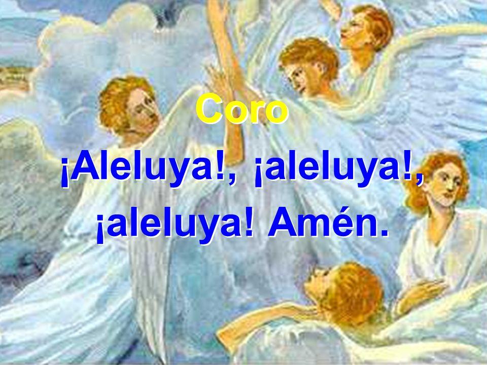 Coro ¡Aleluya!, ¡aleluya!, ¡aleluya! Amén.