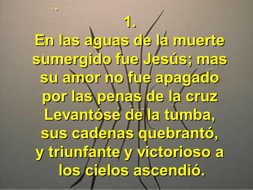 En las aguas de la muerte sumergido fue Jesús; mas