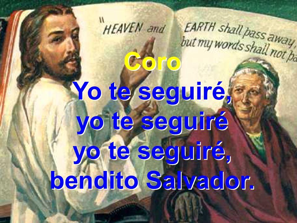 yo te seguiré, bendito Salvador.