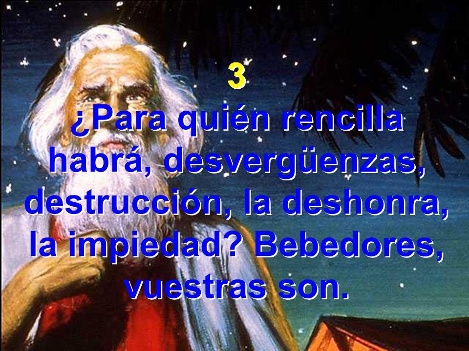 3 ¿Para quién rencilla habrá, desvergüenzas, destrucción, la deshonra, la impiedad.