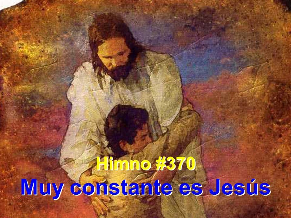 Himno #370 Muy constante es Jesús