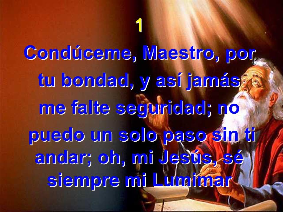 puedo un solo paso sin ti andar; oh, mi Jesús, sé siempre mi Lumimar