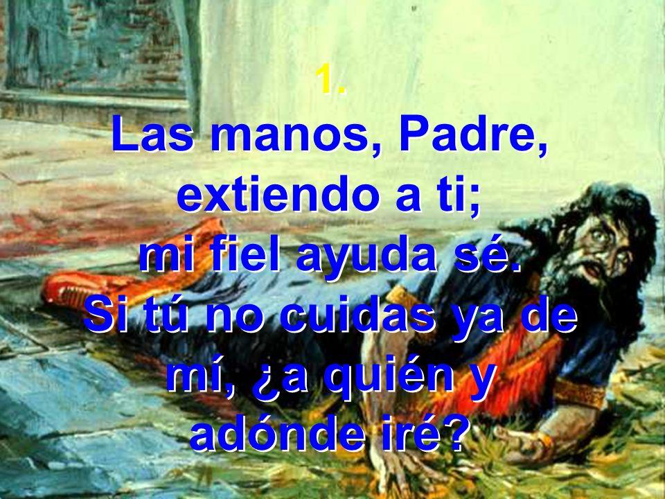 Las manos, Padre, extiendo a ti; Si tú no cuidas ya de mí, ¿a quién y