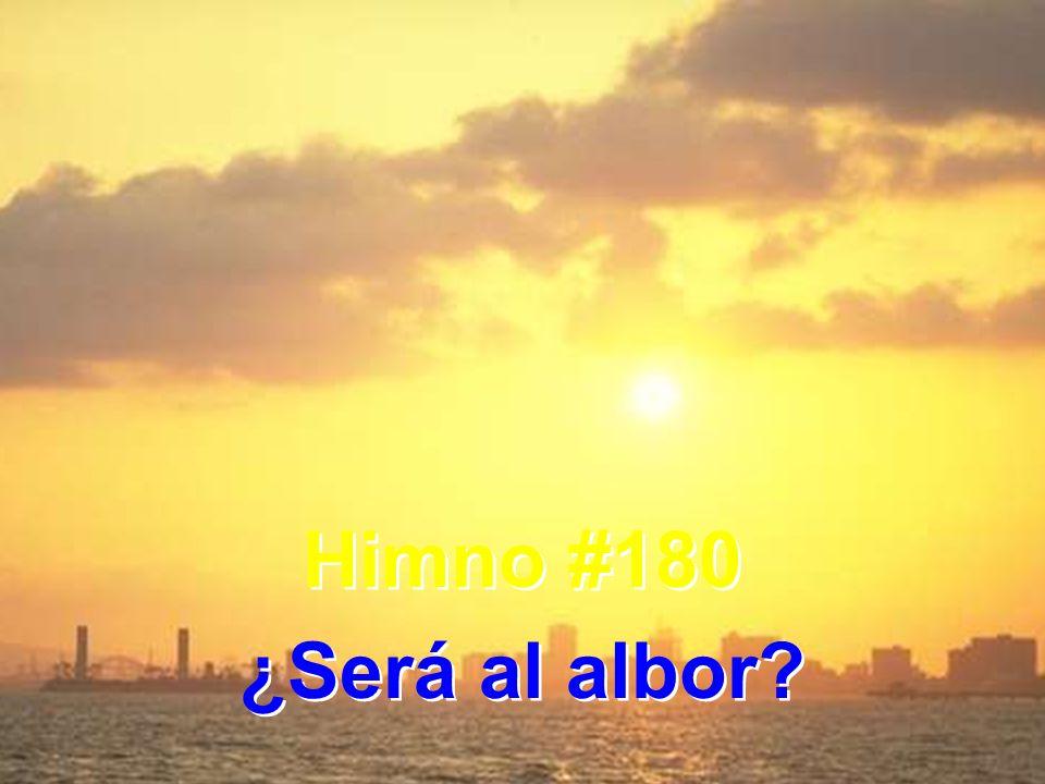 Himno #180 ¿Será al albor