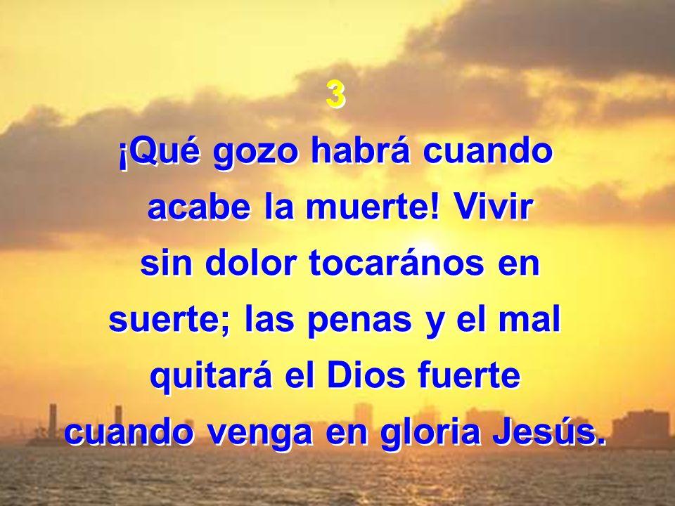 suerte; las penas y el mal cuando venga en gloria Jesús.