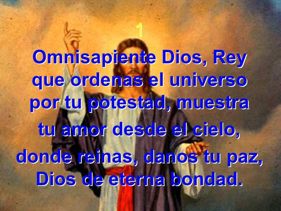 donde reinas, danos tu paz, Dios de eterna bondad.