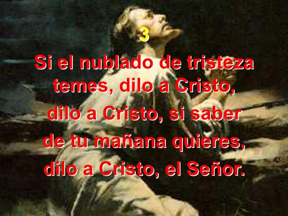Si el nublado de tristeza temes, dilo a Cristo,