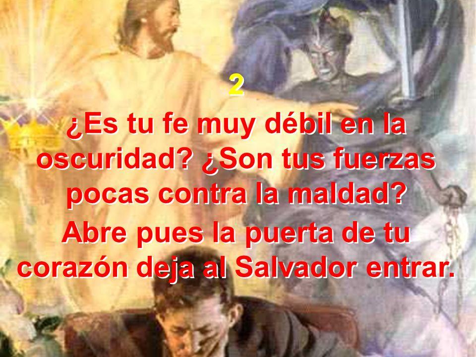 Abre pues la puerta de tu corazón deja al Salvador entrar.