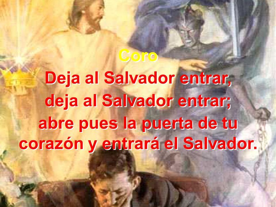 Deja al Salvador entrar, deja al Salvador entrar;