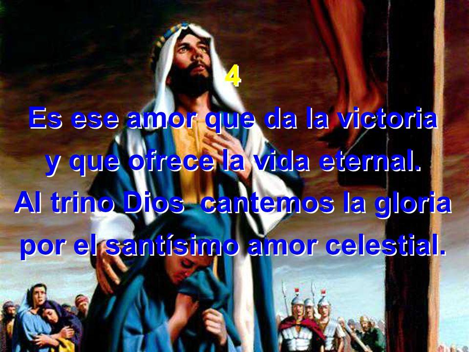 Es ese amor que da la victoria y que ofrece la vida eternal.
