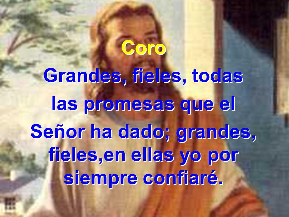 Señor ha dado; grandes, fieles,en ellas yo por siempre confiaré.