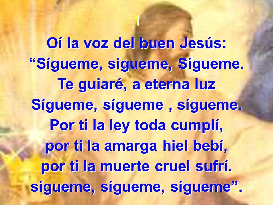 Oí la voz del buen Jesús: Sígueme, sígueme, Sígueme.