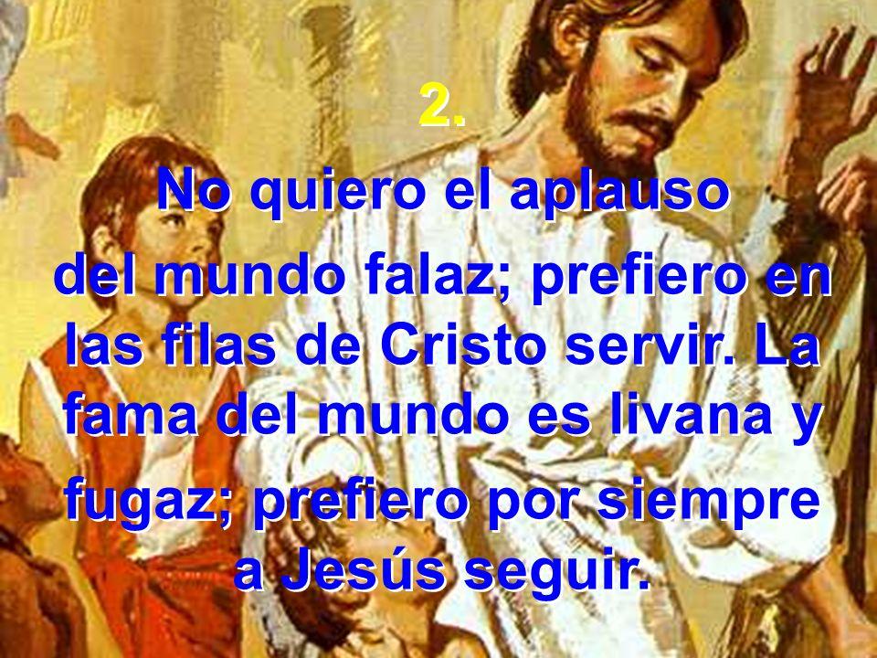 fugaz; prefiero por siempre a Jesús seguir.