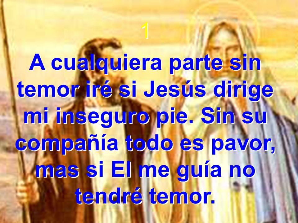 1 A cualquiera parte sin temor iré si Jesús dirige mi inseguro pie.