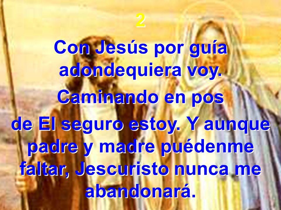 Con Jesús por guía adondequiera voy.